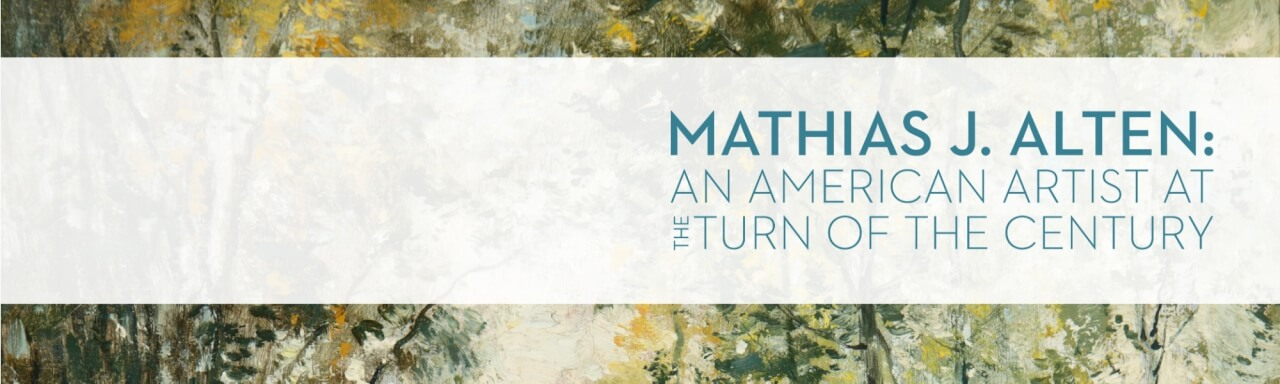 "text that reads ""Mathias J. Alten: An American Artist at the Turn of the Century"""